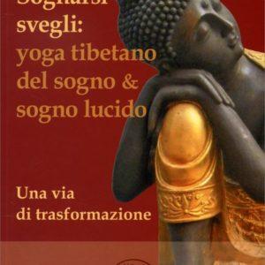 Sognarsi svegli: yoga tibetano del sogno e sogno lucido