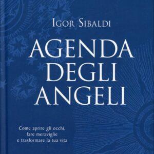 Agenda degli angeli Igor Sibaldi Come aprire gli occhi, fare meraviglie e trasformare la tua vita