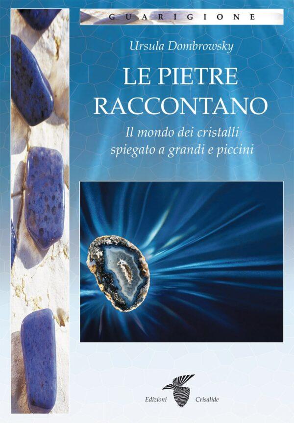 Le pietre raccontano Il mondo dei cristalli spiegato a grandi e piccini